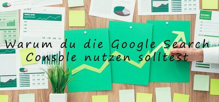 Die Google Search Console – was es alles kann und wie du deine Website anmeldest